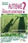 Autisme: une fatalité génétique?